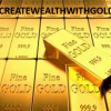 It is time to Create Wealth with GOLD offer Financial