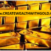 It is time to Create Wealth with GOLD Picture